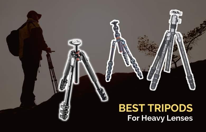 Best Tripods For Heavy Lenses