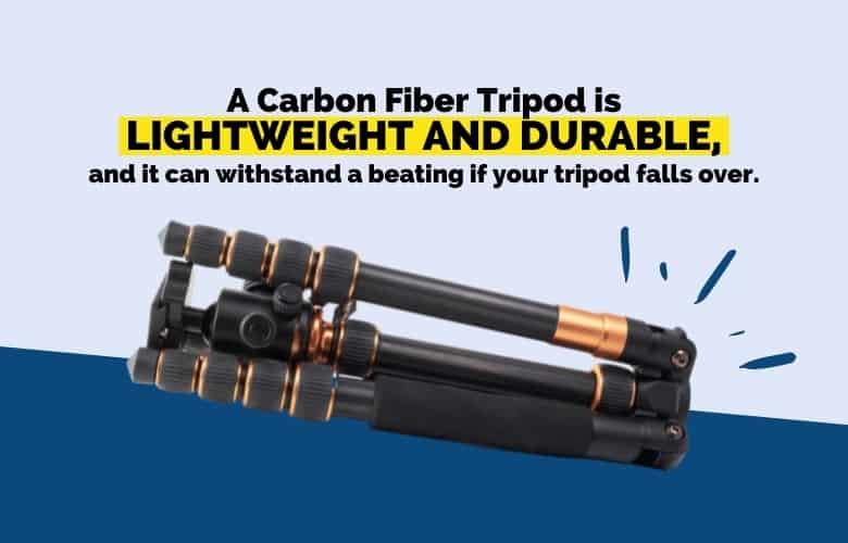 A Carbon Fiber Tripod is lightweight and durable