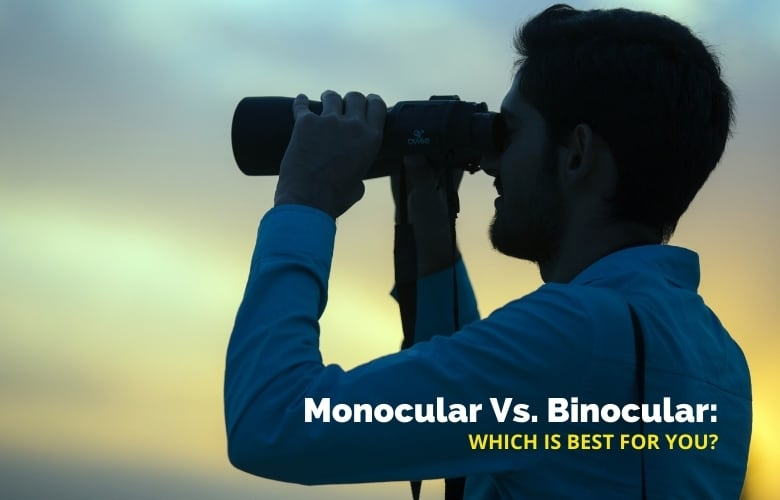 Monocular Vs. Binocular Which Is Best For You